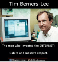 Internet, Memes, and Respect: Tim Berners-Lee  The man who invented the INTERNET  Salute and massive respect  /didyouknowpagel@didyouknowpage