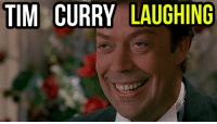 laugh: TIM CURRY  LAUGHING