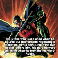Alive, Batman, and Drake: Tim Drake was just a child when he  figured out Batman and Nightwing's  identities on his own. Unlike the two  Robins before him, his parents were  still alive when he took the mantle of  Robin. Smart guy 🤓