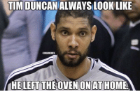 http://t.co/0zGUg3RT4b: TIM DUNCAN ALWAYS LOOK LIKE  UNBAMEMES  HE LEFT THE OVEN ON AT HOME http://t.co/0zGUg3RT4b