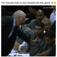 Memes, The Game, and Tim Duncan: Tim Duncan tries to sub himself into the game  nbamemes. He wanted to get more minutes 💀😂🔥 - Follow @_nbamemes._