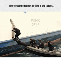 Memes, 🤖, and Tim: Tim forgot the ladder, so Tim is the ladder...  FUNK  YOU