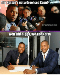 RT @RaptorsMemes: Kyle Lowry's motivation TimHortons WeTheNorth: TIm Horton's gota oreo Iced Capp? METMEND  @Raptors Memes  well shit  ngga, WeTheNorth  RAD RT @RaptorsMemes: Kyle Lowry's motivation TimHortons WeTheNorth
