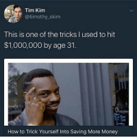 Head over to @timothyskim and read his blog post on how he did it!!! Link is in his bio!!! startedfromthebottom immigrant lifehack 🎯: Tim Kim  @timothy_skim  This is one of the tricks l used to hit  $1,000,000 by age 31.  eniv  ri  How to Trick Yourself Into Saving More Money Head over to @timothyskim and read his blog post on how he did it!!! Link is in his bio!!! startedfromthebottom immigrant lifehack 🎯