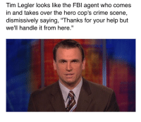 "https://t.co/cWVjonV4EB: Tim Legler looks like the FBl agent who comes  in and takes over the hero cop's crime scene  dismissively saying, ""Thanks for your help but  we'll handle it from here."" https://t.co/cWVjonV4EB"