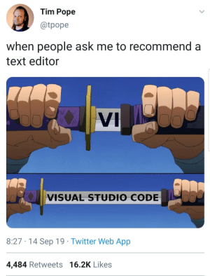:q: Tim Pope  @tpope  when people ask me to recommend a  text editor  VI  VISUAL STUDIO CODE  8:27 · 14 Sep 19 · Twitter Web App  4,484 Retweets 16.2K Likes :q