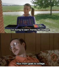 Memes, Napoleon Dynamite, and 🤖: TI'm trying to earn money for college  Your mom goes to college. Napoleon Dynamite