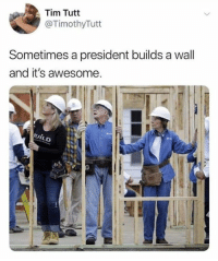 Memes, Http, and Awesome: Tim Tutt  TimothyTutt  Sometimes a president builds a wall  and it's awesome. 25 Brutally Hilarious Memes Mocking Trump's Border Wall: http://bit.ly/2F5tJjX