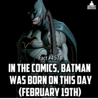 (This is Bruce Wayne's birthday, just in case that isnt clear😂) Yet besides a few alternate storylines, he's been in his mid 30's since the 1950's😂😂! He has that Ash Ketchum disorder lol -- Most useless DC character? I'd say Plastic Man😝: TIMA  HERO FACTS  Fact #451  IN THE COMICS, BATMAN  WASBORN ON THIS DAY  (FEBRUARY 19TH) (This is Bruce Wayne's birthday, just in case that isnt clear😂) Yet besides a few alternate storylines, he's been in his mid 30's since the 1950's😂😂! He has that Ash Ketchum disorder lol -- Most useless DC character? I'd say Plastic Man😝