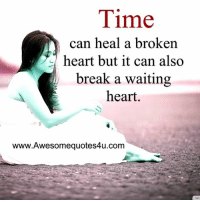broken heart: Time  can heal a broken  -/ heart but it can also  break a waiting  heart  www.Awesomequotes4u.com