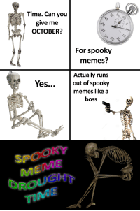 like a boss: Time. Can you  give me  OCTOBER?  US  30 28 30  For spooky  memes  Actually runs  out of spooky  memes like a  boss  Yes..