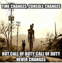 TIME CHANGES,CONSOLE CHANGES  BUT CALL OF DUTY CALLOF DUTY  NEVER CHANGES Who's mans mixed a fallout meme with a call of duty meme 😂 fallout callofduty meme falloutfanpage