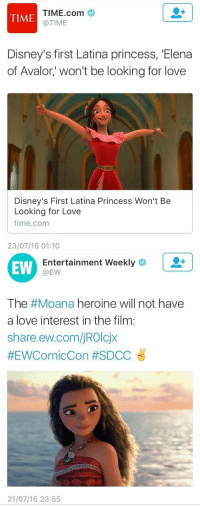 """Children, Disney, and Elsa: TIME.com  @TIME  TIME  Disney's first Latina princess, Elena  of Avalor' won't be looking for love  Disney's First Latina Princess Won't Be  Looking for Love  time.com  23/07/16 01:10   EW  Entertainment Weekly  @EW  The #Moana heroine will not have  a love interest in the film:  share.ew.com/jROIcjx  #EWComicCon #SDCCざ  21/07/16 23:55 <p><a href=""""http://proudteenageconservative.tumblr.com/post/148014255734/anti-stupidity-pro-ratties-smallblueangel"""" class=""""tumblr_blog"""">proudteenageconservative</a>:</p>  <blockquote><p><a href=""""http://anti-stupidity-pro-ratties.tumblr.com/post/148013986067/smallblueangel-anti-stupidity-pro-ratties"""" class=""""tumblr_blog"""">anti-stupidity-pro-ratties</a>:</p>  <blockquote><p><a href=""""http://smallblueangel.tumblr.com/post/148007388373/anti-stupidity-pro-ratties-smallblueangel"""" class=""""tumblr_blog"""">smallblueangel</a>:</p>  <blockquote><p><a href=""""http://anti-stupidity-pro-ratties.tumblr.com/post/148007327897/smallblueangel-forthehood-smallblueangel"""" class=""""tumblr_blog"""">anti-stupidity-pro-ratties</a>:</p>  <blockquote><p><a href=""""http://smallblueangel.tumblr.com/post/148007239733/forthehood-smallblueangel-how-is-that-any"""" class=""""tumblr_blog"""">smallblueangel</a>:</p>  <blockquote><p><a href=""""http://forthehood.tumblr.com/post/148006884297/smallblueangel-how-is-that-any-important-is"""" class=""""tumblr_blog"""">forthehood</a>:</p>  <blockquote><p><a class=""""tumblr_blog"""" href=""""http://smallblueangel.tumblr.com/post/148003909238"""">smallblueangel</a>:</p> <blockquote> <p>How is that any important?!<br/>Is looking for love a weakness?</p> </blockquote>  <p>love is sexist, hetero-normative, and a sign of weakness. lol I wish I was making up all these points against the """"fairy tale"""" plot, but this is actually what people care about.</p></blockquote>  <p>Okay… well…. i dont think fighting for love is weak for sexist</p></blockquote>  <p>The best part is there are some people complaining it's racist because its the """"POC"""" princesses not fi"""