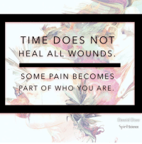 Beautiful, Love, and Memes: TIME DOES NOT  HEAL ALL WOUNDS  SOME PAIN BECOMES  PART OF WHO YOU ARE  Dawid DoW  Spirił Science Artwork by @archannair . . . . . . . meditation oneness innerpeace lawofattraction blessings love inspire wisdom spiritual yogi yoga flow oneness amazing beauty earth lovequotes quotes quotestoliveby beautiful compassion spiritualawakening enlightenment spirit