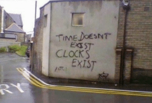Clock, Time, and Exist: TIME DOESNT  CLOCK S  EXIST