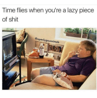Lazy, Memes, and Shit: Time flies when you're a lazy piece  of shit  @openly  gayanimals @openlygayanimals is a must follow 😂