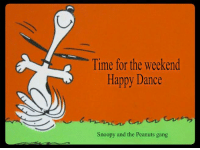 weekend: Time for the weekend  Happy Dance  Snoopy and the Peanuts gang