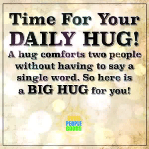 Memes, Time, and Word: Time For Your  DAILY HUG!  A hug comforts two people  without having to say a  single word. So here is  a BIG HUG for you!  PEOPLE  GOODS Healthy Positive Words <3