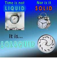 """Reddit, Time, and Com: Time is not  Nor is it  LIQUID SOLID  12 1  10  4  It is...  OLSQUID <p>[<a href=""""https://www.reddit.com/r/surrealmemes/comments/8murlr/%E1%B5%A2_%E2%82%91/"""">Src</a>]</p>"""