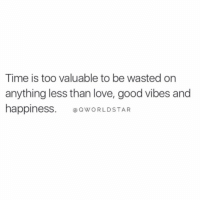 "Love, Worldstar, and Good: Time is too valuable to be wasted on  anything less than love, good vibes and  happiness WORLDSTAR ""Prioritize your happiness..."" 🙌 @QWorldstar https://t.co/xubQa3YF5n"