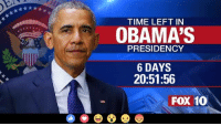 I'm counting on my toes! $RJ$: TIME LEFT IN  OBAMA'S  PRESIDENCY  6 DAYS  20:51:56  Fox 10 I'm counting on my toes! $RJ$