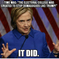 """College Memes: TIME MAG: """"THE ELECTORAL COLLEGE WAS  CREATED TO STOP DEMAGOGUES LIKE TRUMP!""""  IT DID"""