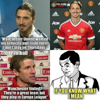 """Memes, Manchester United, and Chevrolet: TIME  NN  adidas  AON  """"Manchester United Wanted  CHEVROLET  my services and I told  them adida  don't play on Thursdays  HEK  Troll Football  Emirates  Emira  TIPICO  irates  """"Manchester Uniteda  They're a great team but  MEAN  they play in Europa League""""  adidas  ACON If you know what I mean... 😏"""