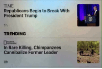 """Memes, Break, and Http: TIME  Republicans Begin to Break With  President Trump  1h  TRENDING  NATIONAL  In Rare Killing, Chimpanzees  Cannibalize Former Leader  8h <p>from r/Irony via /r/memes <a href=""""http://ift.tt/2m2PlI8"""">http://ift.tt/2m2PlI8</a></p>"""