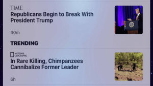 Geographic: TIME  Republicans Begin to Break With  President Trump  40m  TRENDING  NATIONAL  GEOGRAPHIC  In Rare Killing, Chimpanzees  Cannibalize Former Leader  6h