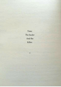 Time, Healer, and Killer: Time:  The healer  And the  Killer.