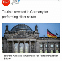 😐: TIME  @TIME  Tourists arrested in Germany for  performing Hitler salute  Tourists Arrested in Germany For Performing Hitler  Salute 😐