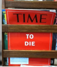 Time, Dank Memes, and Dieing: TIME  TO  DIE