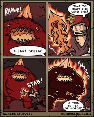 Fire, Time, and Fight: TIME TO  RAWARI  FIGHT FIRE  WITH FIRE!  W0OS7  A LAVA GOLEM!  STAB!  IS THIS  BETTER  OR WORSE?  SWORDS CCLXVIII  SWORDSCOMIC.COM Swords ~ Fire vs. Fire