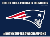 Memes, 🤖, and Champions: TIME TO RIOT & PROTEST IN THE STREETS  @NFL MEMES  #NOTMY SUPERBOWL CHAMPIONS NotMySuperBowlChampions