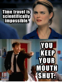 keep your mouth shut: Time travel is  scientifically  impossible  YOU  KEEP  YOUR  MOUTH  SHUT