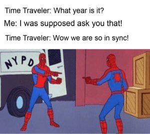 Reddit, Wow, and Time: Time Traveler: What year is it?  Me: I was supposed ask you that!  Time Traveler: Wow we are so in sync!  NYPO stonkio kart releases on 4/20/69