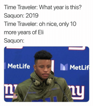Nfl, Time, and Nice: Time Traveler: What year is this?  Saquon: 2019  Time Traveler: oh nice, only 10  more years of Eli  Saquon:  MetLife  MetLif  CANTS  HEW YORK (NotRogerGoodell)