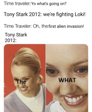 The first?: Time traveler: Yo what's going on?  Tony Stark 2012: we're fighting Loki!  Time Traveler: Oh, thefirst alien invasion!  Tony Stark  2012:  WHAT  The The first?