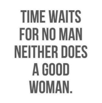 💯: TIME WAITS  FOR NO MAN  NEITHER DOES  A GOOD  WOMAN 💯
