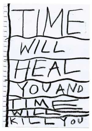 harrymckenzie: Time will heal you and time will kill you: TIME  WILL  HEAL  YOVAND  TIM  KTCLY harrymckenzie: Time will heal you and time will kill you