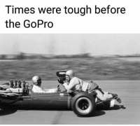 GoPro, F1, and Gopros: Times were tough before  the GoPro Imagine the balls it takes to do this 😂 Meme by WTF1.  #ChamF1B