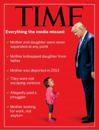 Memes, Work, and Propaganda: TIMF  Everything the media missed:  Mother and daughter were never  v  separated at any point  v Mother kidnapped daughter from  father  v Mother was deported in 2013  v They were not  escaping violence  v Allegedly paid a  smuggler  v Mother looking  for work, not  asylum (WR) Propaganda debunked