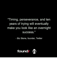 "Memes, Perseverance, and 🤖: ""Timing, perseverance, and ten  years of trying will eventually  make you look like an overnight  JJ  SuCCeSS.  Biz Stone, founder, Twitter  foundr takes to become successful. There is no such thing as an overnight success. Courtesy of our good friend @secrets2success Double tap if you agree and tag a friend that needs to see this!"