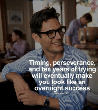 Life, Memes, and Perseverance: Timing, perseverance,  and ten years of trying  will leventually make  you look like an  overnight success  GAMSUCCESS Make this life count. It won't be easy but it'll be worth it 6amsuccess