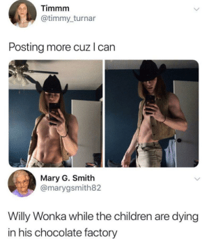 Sorry if reee 🐸 via /r/memes https://ift.tt/2KBzpcn: Timmm  @timmy_turnar  Posting more cuz I can  Mary G. Smith  @marygsmith82  Willy Wonka while the children are dying  in his chocolate factory Sorry if reee 🐸 via /r/memes https://ift.tt/2KBzpcn