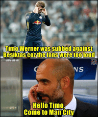 Hello, Memes, and 🤖: Timo Werner was subbed against  Besiktas coz the fans were too loud  @TrollFootball  NS  Hello Timo  Come to Man City EmptyHad Stadium 😂