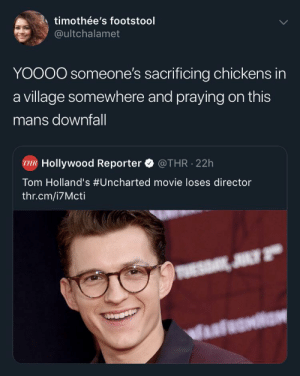 blacktwittercomedy:  Black Twitter: timothée's footstool  @ultchalamet  YOO00 someone's sacrificing chickens in  a village somewhere and praying on this  mans downfall  THR Hollywood Reporter  @THR 22h  Tom Holland's #Uncharted movie loses director  thr.cm/i7Mcti  UESDAK JULY  Wasfeonlar blacktwittercomedy:  Black Twitter