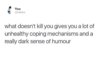 Memes, Bobby Hill, and 🤖: Tina  @tinastics  what doesn't kill you gives you a lot of  unhealthy coping mechanisms and a  really dark sense of humour - Bobby Hill