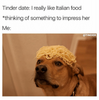 Food, Tinder, and Date: Tinder date: I really like Italian food  *thinking of something to impress her  Me:  @TINDER That spaghetti dinner was worth every penny @tinder spon