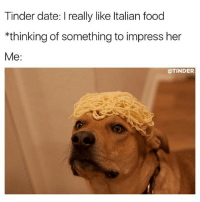Food, Funny, and Meme: Tinder date: I really like Italian food  *thinking of something to impress her  Me:  @TINDER that spaghetti dinner was worth every penny @tinder ad
